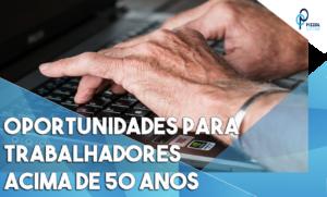 Ferramenta Reúne Oportunidades Para Trabalhadores Com Mais De 50 Anos Notícias E Artigos Contábeis - Contabilidade em São Paulo | Pizzol Contábil