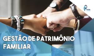Gestão De Patrimônio Familiar Notícias E Artigos Contábeis - Contabilidade em São Paulo | Pizzol Contábil
