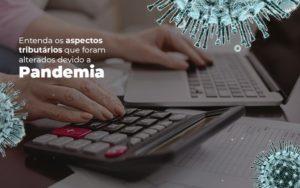 Coronavírus: Quais Os Aspectos Tributários Alterados Devido A Pandemia? Notícias E Artigos Contábeis - Contabilidade em São Paulo | Pizzol Contábil