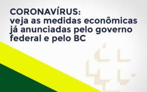 Coronavírus: Veja As Medidas Econômicas Já Anunciadas Pelo Governo Federal E Pelo Bc Notícias E Artigos Contábeis - Contabilidade em São Paulo | Pizzol Contábil