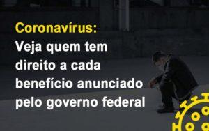 Coronavirus Veja Quem Tem Direito A Cada Beneficio Anunciado Pelo Governo Notícias E Artigos Contábeis - Contabilidade em São Paulo | Pizzol Contábil