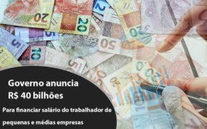 Governo Anuncia R$ 40 Bi Para Financiar Salário Do Trabalhador De Pequenas E Médias Empresas Notícias E Artigos Contábeis - Contabilidade em São Paulo | Pizzol Contábil