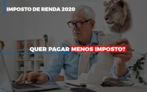 Ir 2020 Quer Pagar Menos Imposto Veja Lista Do Que Pode Descontar Ou Nao Notícias E Artigos Contábeis - Contabilidade em São Paulo | Pizzol Contábil
