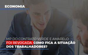 Mp Do Contrato Verde E Amarelo Foi Revogada Como Fica A Situacao Dos Trabalhadores Notícias E Artigos Contábeis - Contabilidade em São Paulo | Pizzol Contábil