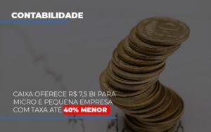 Caixa Oferece 75 Bi Para Micro E Pequena Empresa Com Taxa Ate 40 Menor Notícias E Artigos Contábeis - Contabilidade em São Paulo | Pizzol Contábil