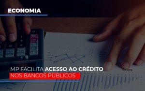 Mp Facilita Acesso Ao Criterio Nos Bancos Publicos Notícias E Artigos Contábeis - Contabilidade em São Paulo | Pizzol Contábil