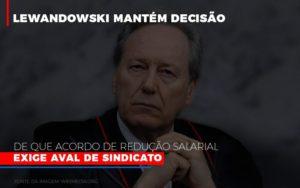 Lewnadowiski Mantem Decisao De Que Acordo De Reducao Salarial Exige Aval Dosindicato Notícias E Artigos Contábeis - Contabilidade em São Paulo | Pizzol Contábil