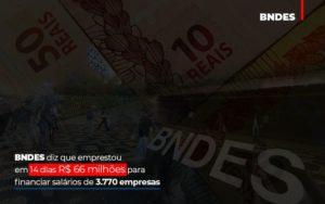 Bndes Dis Que Emprestou Em 14 Dias Rs 66 Milhoes Para Financiar Salarios De 3770 Empresas Contabilidade No Itaim Paulista Sp | Abcon Contabilidade Notícias E Artigos Contábeis - Contabilidade em São Paulo | Pizzol Contábil
