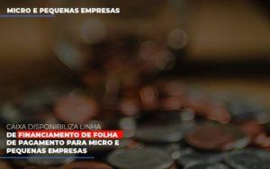 Caixa Disponibiliza Linha De Financiamento Para Folha De Pagamento Contabilidade No Itaim Paulista Sp | Abcon Contabilidade Notícias E Artigos Contábeis - Contabilidade em São Paulo | Pizzol Contábil