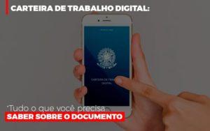 Carteira De Trabalho Digital Tudo O Que Voce Precisa Saber Sobre O Documento Notícias E Artigos Contábeis - Contabilidade em São Paulo | Pizzol Contábil