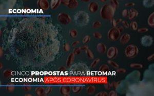 Cinco Propostas Para Retomar Economia Apos Coronavirus Notícias E Artigos Contábeis - Contabilidade em São Paulo | Pizzol Contábil