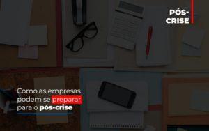 Como As Empresas Podem Se Preparar Para O Pos Crise Notícias E Artigos Contábeis - Contabilidade em São Paulo | Pizzol Contábil