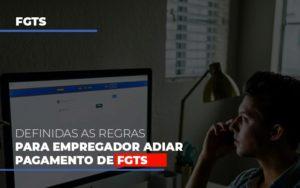 Definidas As Regas Para Empregador Adiar Pagamento De Fgts Notícias E Artigos Contábeis - Contabilidade em São Paulo | Pizzol Contábil