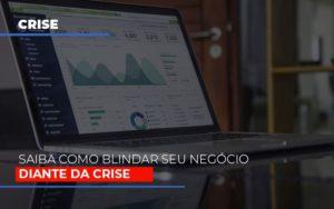 Dicas Praticas Para Blindar Seu Negocio Da Crise Notícias E Artigos Contábeis - Contabilidade em São Paulo | Pizzol Contábil