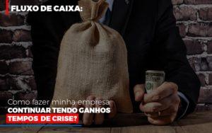 Fluxo De Caixa Como Fazer Minha Empresa Continuar Tendo Ganos Em Tempos De Crise Notícias E Artigos Contábeis - Contabilidade em São Paulo | Pizzol Contábil