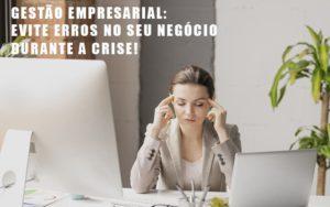 Gestao Empresarial Evite Erros No Seu Negocio Durante A Crise Notícias E Artigos Contábeis - Contabilidade em São Paulo | Pizzol Contábil