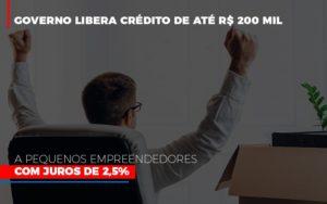 Governo Libera Credito De Ate 200 Mil A Pequenos Empreendedores Com Juros Notícias E Artigos Contábeis - Contabilidade em São Paulo | Pizzol Contábil