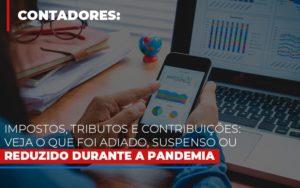 Impostos Tributos E Contribuicoes Veja O Que Foi Adiado Suspenso Ou Reduzido Durante A Pandemia Notícias E Artigos Contábeis - Contabilidade em São Paulo | Pizzol Contábil