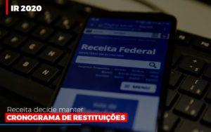 Ir 2020 Receita Federal Decide Manter Cronograma De Restituicoes Notícias E Artigos Contábeis - Contabilidade em São Paulo | Pizzol Contábil