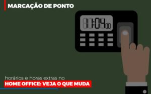 Marcacao De Pontos Horarios E Horas Extras No Home Office Notícias E Artigos Contábeis - Contabilidade em São Paulo | Pizzol Contábil