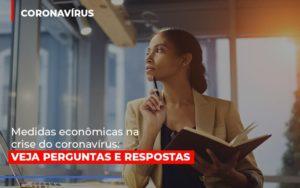 Medidas Economicas Na Crise Do Corona Virus Notícias E Artigos Contábeis - Contabilidade em São Paulo | Pizzol Contábil