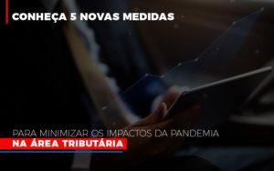 Medidas Para Minimizar Os Impactos Da Pandemia Na Area Tributaria Notícias E Artigos Contábeis - Contabilidade em São Paulo | Pizzol Contábil