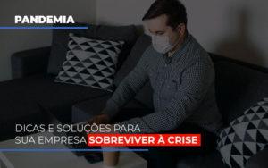 Pandemia Dicas E Solucoes Para Sua Empresa Sobreviver A Crise Notícias E Artigos Contábeis - Contabilidade em São Paulo | Pizzol Contábil