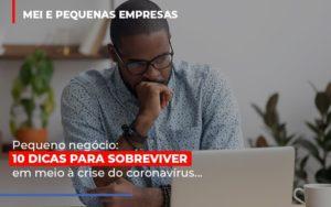 Pequeno Negocio Dicas Para Sobreviver Em Meio A Crise Do Coronavirus Notícias E Artigos Contábeis - Contabilidade em São Paulo | Pizzol Contábil