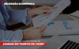 Http://recessao Economica Como Seu Contador Pode Te Ajudar Em Tempos De Crise/ Notícias E Artigos Contábeis - Contabilidade em São Paulo | Pizzol Contábil