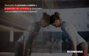 Reducao De Jornada E Salario E Suspensao De Contratos Ja Dominam Convencoes E Acordos Notícias E Artigos Contábeis - Contabilidade em São Paulo | Pizzol Contábil