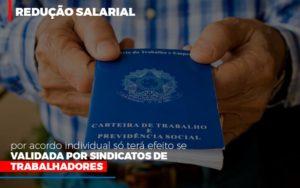 Reducao Salarial Por Acordo Individual So Tera Efeito Se Validada Por Sindicatos De Trabalhadores Notícias E Artigos Contábeis - Contabilidade em São Paulo | Pizzol Contábil