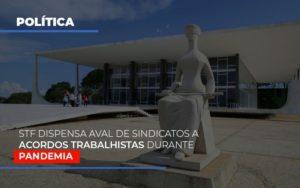 Stf Dispensa Aval De Sindicatos A Acordos Trabalhistas Durante Pandemia Notícias E Artigos Contábeis - Contabilidade em São Paulo | Pizzol Contábil
