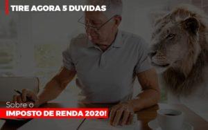 Tire Agora 5 Duvidas Sobre O Imposto De Renda 2020 Notícias E Artigos Contábeis - Contabilidade em São Paulo | Pizzol Contábil