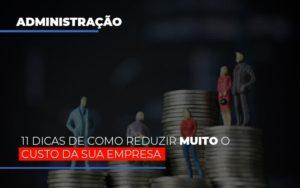 11 Dicas De Como Reduzir Muito O Custo Da Sua Empresa Notícias E Artigos Contábeis - Contabilidade em São Paulo | Pizzol Contábil
