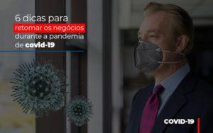 6 Dicas Para Retomar Os Negocios Durante A Pandemia De Covid 19 Notícias E Artigos Contábeis - Contabilidade em São Paulo | Pizzol Contábil