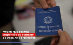Medida Que Permite Suspensao De Contrato De Trabalho E Prorrogada Notícias E Artigos Contábeis - Contabilidade em São Paulo | Pizzol Contábil