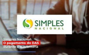 Simples Nacional O Pagamento Do Das Durante A Quarentena Notícias E Artigos Contábeis - Contabilidade em São Paulo | Pizzol Contábil