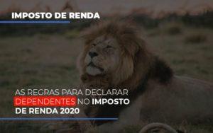 As Regras Para Declarar Dependentes No Imposto De Renda 2020 Notícias E Artigos Contábeis - Contabilidade em São Paulo | Pizzol Contábil