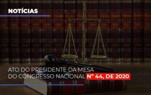 Ato Do Presidente Da Mesa Do Congresso Nacional N 44 De 2020 Notícias E Artigos Contábeis - Contabilidade em São Paulo | Pizzol Contábil