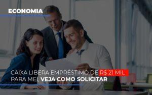 Caixa Libera Emprestimo De R 21 Mil Para Mei Veja Como Solicitar Notícias E Artigos Contábeis - Contabilidade em São Paulo | Pizzol Contábil