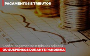 Confira Pagamentos E Tributos Adiados Ou Suspensos Notícias E Artigos Contábeis - Contabilidade em São Paulo | Pizzol Contábil