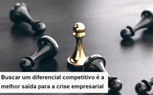 Diferencial Competitivo Do Que A Sua Empresa Precisa Na Crise Notícias E Artigos Contábeis - Contabilidade em São Paulo | Pizzol Contábil