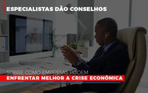 Especialistas Dao Conselhos Sobre Como Empresas Podem Enfrentar Melhor A Crise Economica Notícias E Artigos Contábeis - Contabilidade em São Paulo   Pizzol Contábil