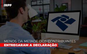 Irpf Menos Da Metade Dos Contribuintes Entregaram A Declaracao Notícias E Artigos Contábeis - Contabilidade em São Paulo | Pizzol Contábil