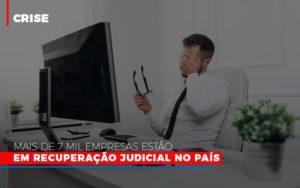 Mais De 7 Mil Empresas Estao Em Recuperacao Judicial No Pais Notícias E Artigos Contábeis - Contabilidade em São Paulo | Pizzol Contábil