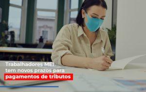 Mei Trabalhadores Mei Tem Novos Prazos Para Pagamentos De Tributos Notícias E Artigos Contábeis - Contabilidade em São Paulo | Pizzol Contábil