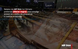 Relator Da Mp 944 Na Camara Pretende Alterar Regras Para Ampliar Acesso Ao Credito De Pequenas E Medias Empresas Notícias E Artigos Contábeis - Contabilidade em São Paulo | Pizzol Contábil