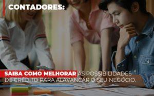 Saiba Como Melhorar As Possibilidades De Crédito Para Alavancar O Seu Negócio Notícias E Artigos Contábeis - Contabilidade em São Paulo | Pizzol Contábil
