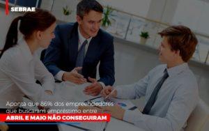 Sebrae Aponta Que 86 Dos Empreendedores Que Buscaram Emprestimo Entre Abril E Maio Nao Conseguiram Notícias E Artigos Contábeis - Contabilidade em São Paulo | Pizzol Contábil