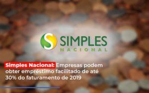 Simples Nacional Empresas Podem Obter Emprestimo Facilitado De Ate 30 Do Faturamento De 2019 Notícias E Artigos Contábeis - Contabilidade em São Paulo | Pizzol Contábil